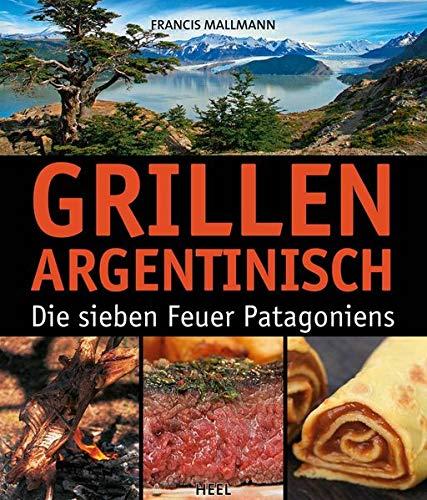 Grillen Argentinisch: Die sieben Feuer Patagoniens