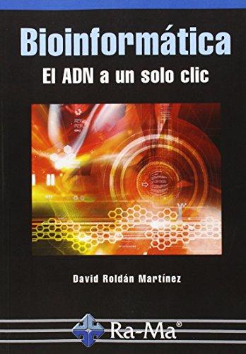 Bioinformática el adn a un solo clic (Informatica General) por David Roldán Martínez