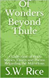 Of Wonders Beyond Thule: A Collection of Brief Stories, Essays and Poems Regarding the Marvelous (The Silvae Book 1) (English Edition)