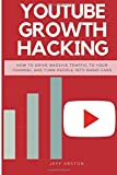 Youtube Growth Hacking: How to Drive Massive Traffic to Your Channel And Turn People Into Rabid Fans (Social Media Marketing, Band 2)