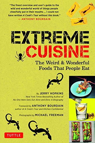Extreme Cuisine: The Weird and Wonderful Foods That People Eat (English Edition)