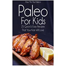Pass Me The Paleo's Paleo For Kids: 25 Quick and Easy Recipes That Your Kids Will Love by Alison Handley (2014-11-10)