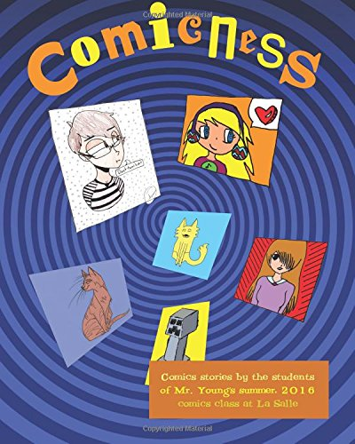 Comicness: comics stories by the students of Mr. Young's summer, 2016 comics class at LaSalle (Alexa Bourne)