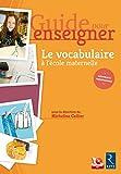Telecharger Livres Guide pour enseigner le vocabulaire a l ecole maternelle CD Rom (PDF,EPUB,MOBI) gratuits en Francaise