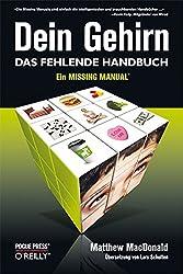 Dein Gehirn - Das fehlende Handbuch: Ein Missing Manual