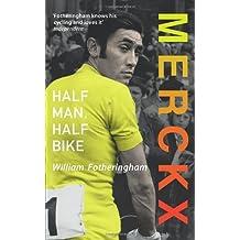 Merckx: Half Man, Half Bike by William Fotheringham (2012-07-09)