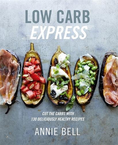 Low Carb Express: Cut the carbs with 130 deliciously healthy recipes por Annie Bell