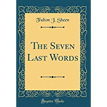 The Seven Last Words (Classic Reprint)