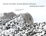 Sainte-Victoire, Sainte-Baume, Alpilles, le temps de la marche, hivers 2010-2013