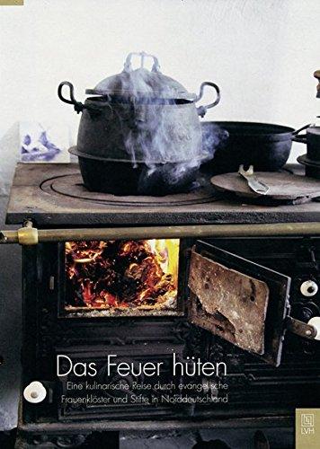 Das Feuer hüten: Eine kulinarische Reise durch evangelische Frauenklöster und Stifte in ()
