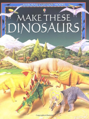 Make These Model Dinosaurs (Usborne Cut Out Models)