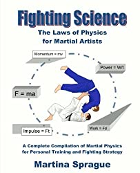 Fighting Science: The Laws of Physics for Martial Artists (Revised and Expanded) by Martina Sprague (2015-12-10)