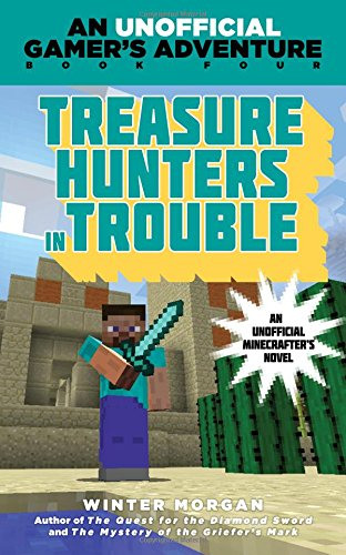 Treasure Hunters in Trouble: An Unofficial Gamer's Adventure, Book Four (Minecraft Gamer's Adventure)