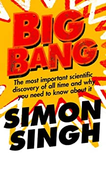 Big Bang: The Most Important Scientific Discovery of All Time and Why You Need to Know About It by [Singh, Simon]