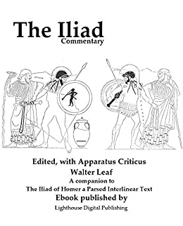 Commentary to the Iliad. Edited, with apparatus criticus, prolegomena, notes, and appendices (English Edition) par [Leaf, Walter, Homer]