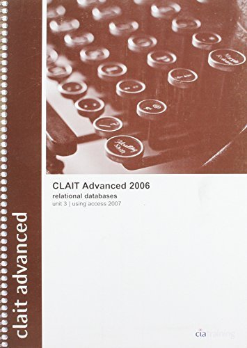 CLAiT Advanced 2006 Unit 3 Relational Databases Using Access 2007 by CiA Training Ltd. (2008) Spiral-bound