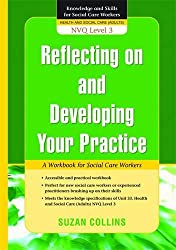 Reflecting On and Developing Your Practice: A Workbook for Social Care Workers (Knowledge and Skills for Social Care Workers)