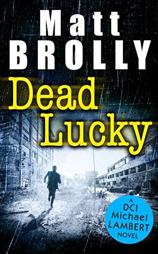 Dead Lucky (DCI Michael Lambert crime series, Book 2) by [Brolly, Matt]