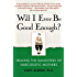 Will I Ever Be Good Enough?: Healing the Daughters of Narcissistic Mothers (English Edition)