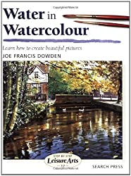 Water in Watercolour: Learn How to Create Beautiful Pictures (Leisure Arts) by Joe Francis Dowden (2001-04-30)