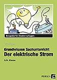 Der elektrische Strom: 3. und 4. Klasse (Grundwissen Sachunterricht)