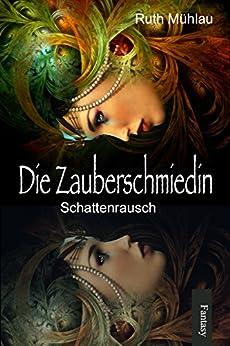 Schattenrausch (Die Zauberschmiedin 2) (German Edition) by [Mühlau, Ruth]