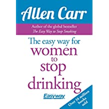 The Easy Way for Women to Stop Drinking (Allen Carr's Easyway Book 76) (English Edition)