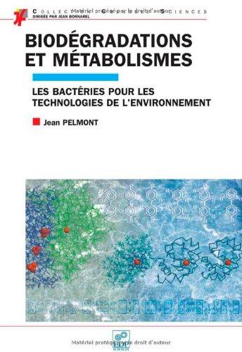 Biodégradations et métabolismes : Les bactéries pour les technologies de l'environnement