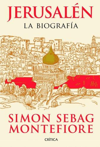 Jerusalén: La biografía por Simon Sebag Montefiore