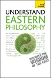 Eastern Philosophy: Teach Yourself: A guide to the wisdom and traditions of thought of India and the Far East (Teach Yourself: Philosophy & Religion)
