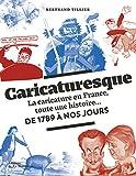 Caricaturesque : la caricature en France, toute une histoire, de 1789 à nos jours | Tillier, Bertrand (1968-....). Auteur
