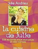 La cuisine de Julie - 220 recettes pour mon Jules et mes copines