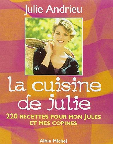 La cuisine de Julie : 220 recettes pour mon Jules et mes copines par Julie Andrieu