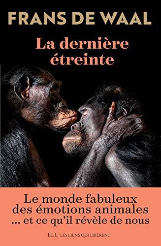 La dernière étreinte: Le monde fabuleux des émotions animales... et ce qu'il révèle de nous (LIENS QUI LIBER)