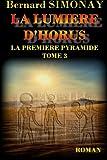 La Lumiere d'Horus: Volume 3 (LA PREMIERE PYRAMIDE)