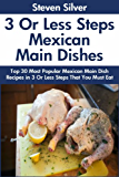 Top 30 Most Popular Mexican Main Dish Recipes in Just 3 Or Less Steps That You Must Eat Before You Die (English Edition)