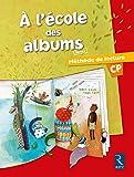 A l'école des albums CP : Méthode de lecture