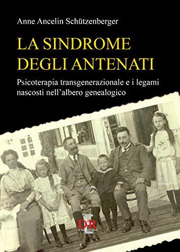 La sindrome degli antenati. Psicoterapia trans-generazionale e i legami nascosti nell'albero genealogico