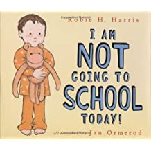 I Am NOT Going to School Today! by Robie H. Harris (2003-07-01)