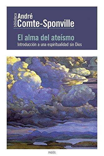 El alma del ateísmo: Introducción a una espiritualidad sin Dios (Biblioteca André Comte-Sponville) por André Comte-Sponville