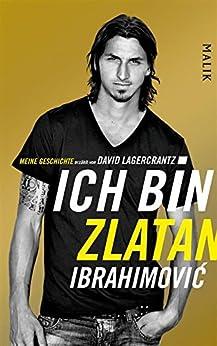 Ich bin Zlatan: Meine Geschichte von [Ibrahimovic, Zlatan]