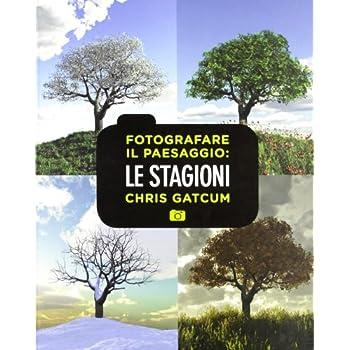 Fotografare Il Paesaggio. Le Stagioni