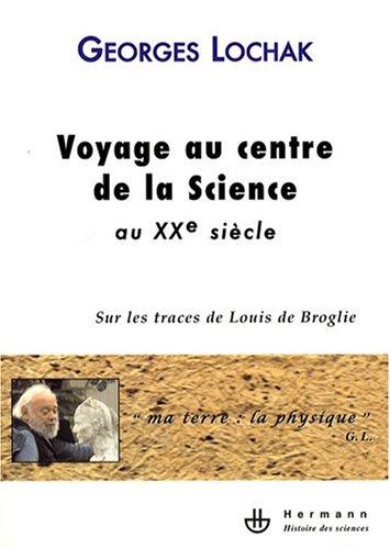 Voyage au centre de la science au XXe siècle : Sur les traces de Louis de Broglie par Georges Lochak