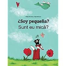 ¿Soy pequeña? Sunt eu mica?: Libro infantil ilustrado español-rumano (Edición bilingüe) - 9781496056023