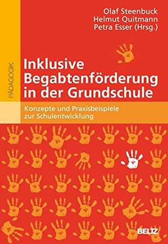 Inklusive Begabtenförderung in der Grundschule: Konzepte und Praxisbeispiele zur Schulentwicklung (hochbegabung und pädagogische praxis)