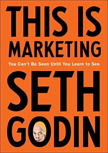 This Is Marketing: You Can't Be Seen Until You Learn to See por Seth Godin