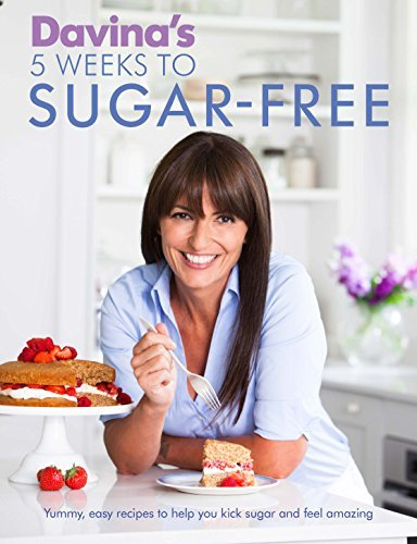 Davina's 5 Weeks to Sugar-Free: Yummy, easy recipes to help you kick sugar and feel amazing: Written by Davina McCall, 2015 Edition, Publisher: Orion [Paperback]