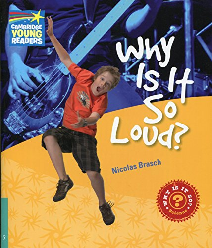 CYR5: Why Is It So Loud? Level 5 Factbook (Cambridge Young Readers)