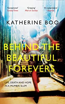 Behind the Beautiful Forevers: Life, Death and Hope in a Mumbai Slum von [Boo, Katherine]