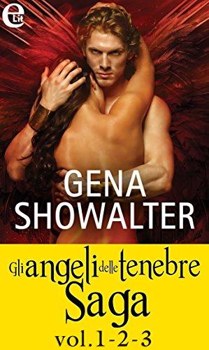 Gli angeli delle tenebre Saga vol.1-2-3 (eLit): Sedotta da un angelo | L'angelo della tentazione | L'angelo guerriero di [Showalter, Gena]